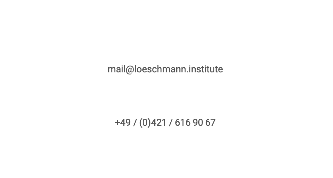 mail@loeschmann.institute   +49 / (0)421 / 616 90 67